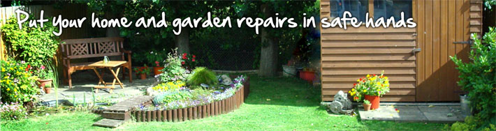 Put your home and garden rapairs in safe hands
